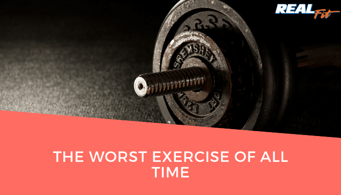 the worst exercise of all time