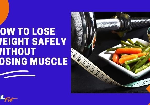 How To Lose Weight Without Losing Muscle